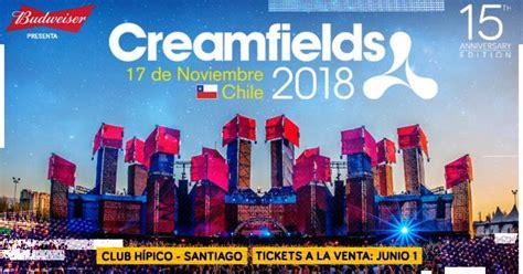 creamfields entradas creamfields chile 2018 entradas precios y line up