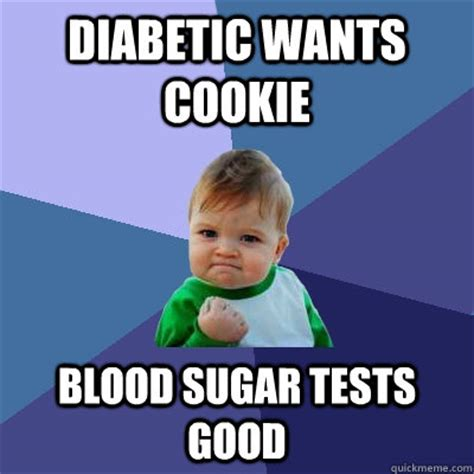Sugar Meme - diabetic wants cookie blood sugar tests good success kid