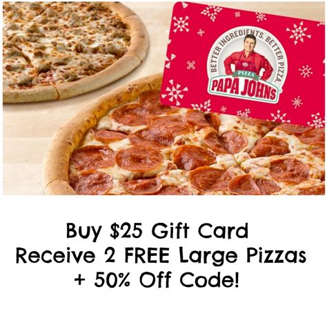 Papa Johns Gift Card - papa john s buy a 25 gift card get a two free large pizzas 50 off large pizza code