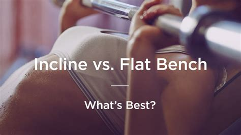 incline bench press vs flat bench press incline vs flat bench what s most effective