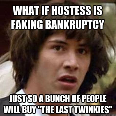 Twinkie Meme - what if hostess is faking bankruptcy just so a bunch of