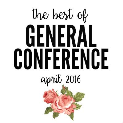 Best Conference Giveaways 2016 - the best of lds general conference april 2016 today s the best day
