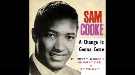 cook chagne sam cooke a change is gonna come a not so remixed matt