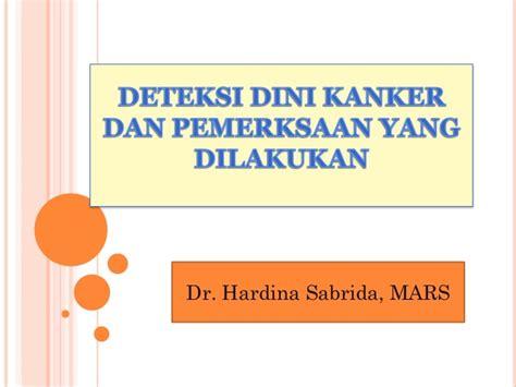 Kanker Deteksi Dini Dr Wawan deteksi dini kanker dan cara pemeriksaannya 2013 oleh dr