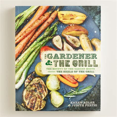 To Market Grilling Cookbook by Quot The Gardener And The Grill Quot Cookbook World Market