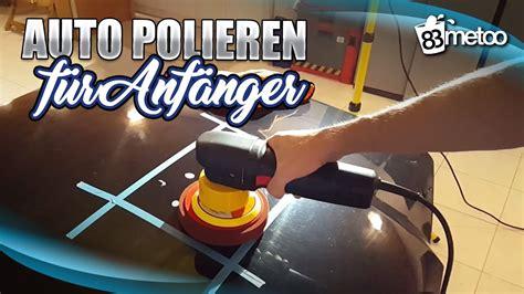 Youtube Kratzer Polieren by Polieren F 252 R Anf 228 Nger Mit Der Poliermaschine Motorhaube