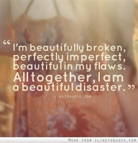 The Beautiful Flaw quot i m beautifully broken perfectly imperfect beautiful in