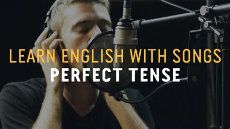 learn english  songs perfect tense lyric lab youtube
