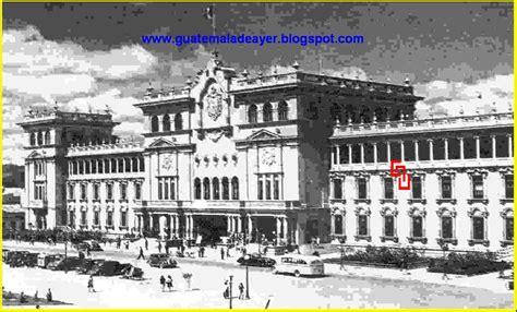 imagenes historicas de guatemala historia de la ciudad de guatemala palacio nacional de