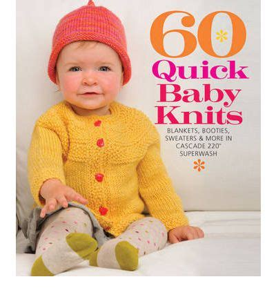 60 baby knits 60 baby knits blankets booties sweaters more in