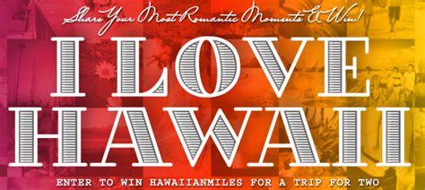 I Love Sweepstakes - win 140 000 hawaiian miles with i love hawaii sweepstakes points miles martinis
