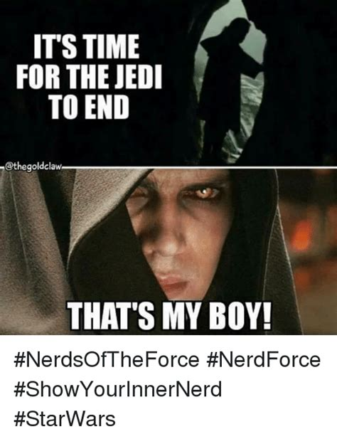 Jedi Meme - its time for the jedi to end athegoldclaw that s my boy