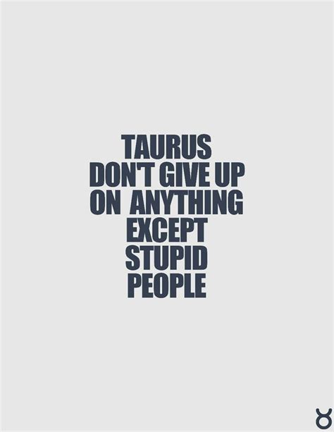 82 best Taurus Quotes images on Pinterest | Signs, Taurus ...