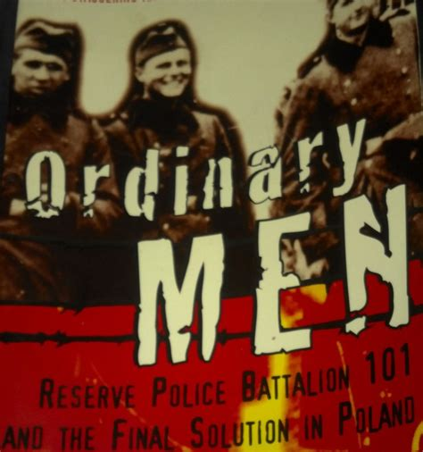ordinary men reserve police 1912127474 christopher browning s ordinary men reserve police battalion 101 and the final solution in