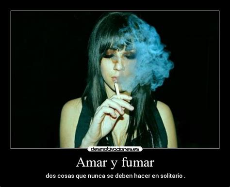 imagenes reflexivas para fumadores amar y fumar desmotivaciones