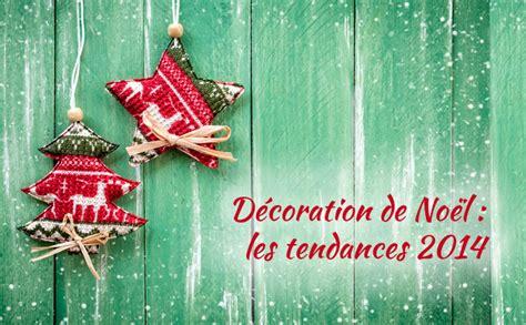 Decoration Noel 2014 by D 233 Coration De No 235 L Les Tendances De No 235 L 2014