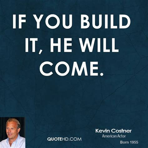 If You Build It He Will Come Quote kevin costner quotes quotehd