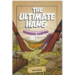 the ultimate hang hammock cing illustrated books the ultimate hang an illustrated guide to hammock cing