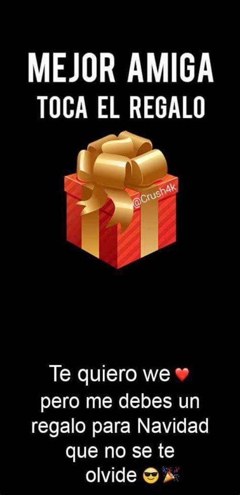 tengo un regalo para ti pero no se como envolverte un abrazo y un beso dopl3r com memes mejor amiga toca el regalo cr te