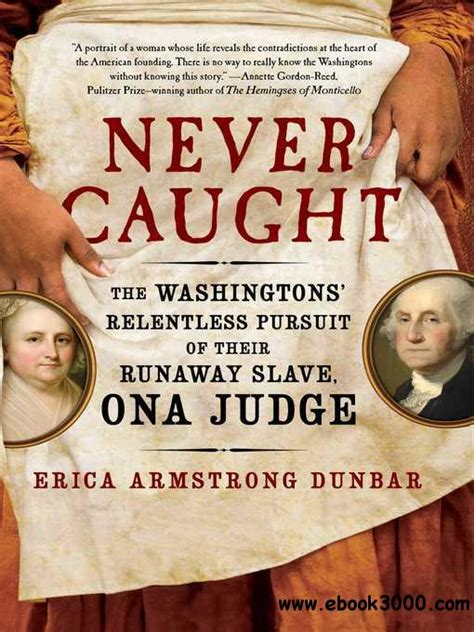 never the washingtons relentless pursuit of their runaway ona judge books never the washingtons relentless pursuit of their