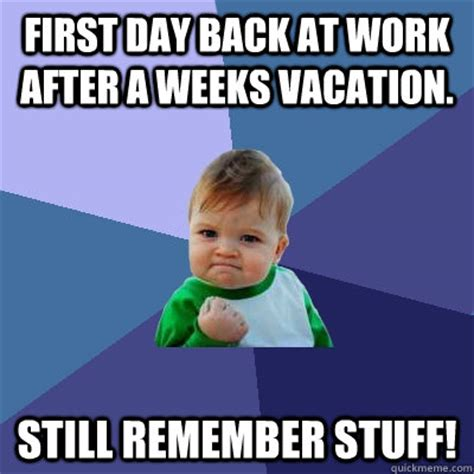 Vacation Meme - first day back at work after a weeks vacation still