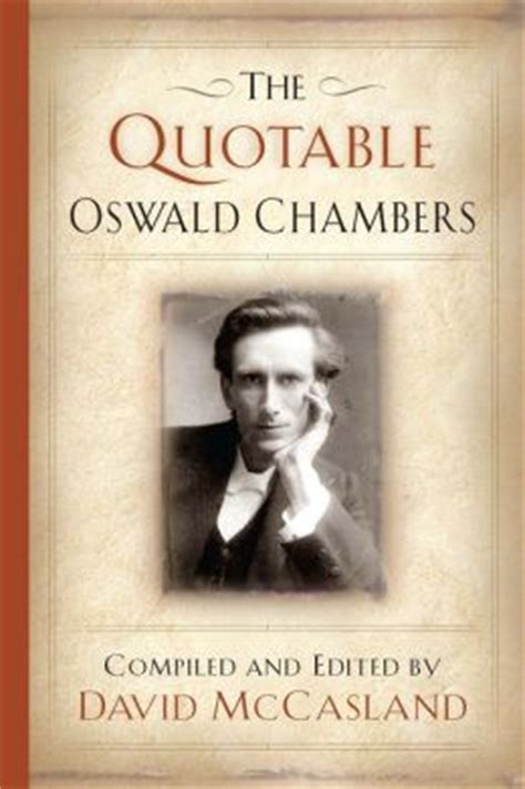 oswald chambers a in pictures books the quotable oswald chambers by oswald chambers