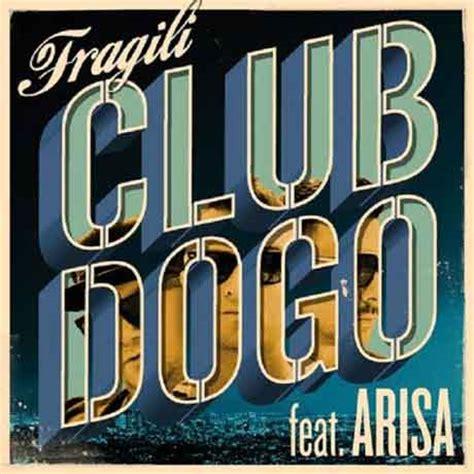 club dogo testo club dogo feat arisa fragili testo e ufficiale