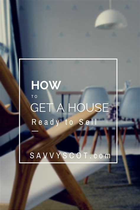 how to get house ready to sell how to get a house ready to sell the savvy scot