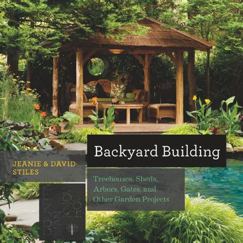 backyard building projects backyard building treehouses sheds arbors gates and