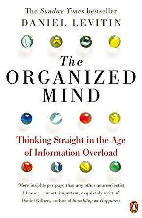 libro the organized mind thinking the organized mind thinking straight in the age of information overload ebook daniel levitin