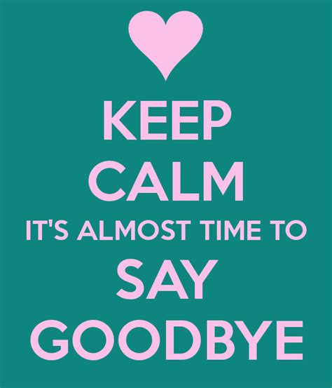 time to say goodbye quotes quotesgram