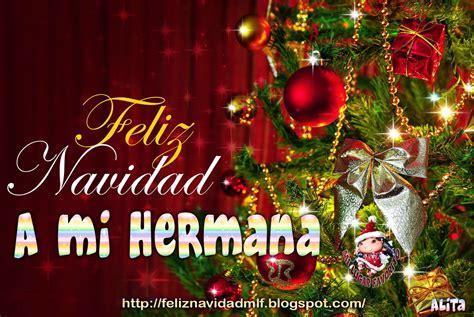 imagenes feliz navidad hermanita feliz navidad feliz navidad a mi hermana
