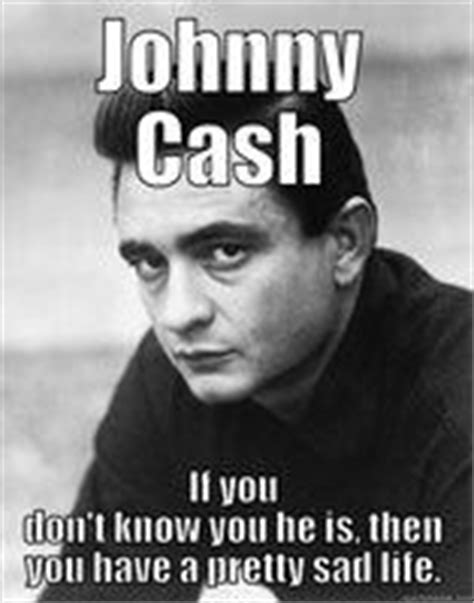 Johnny Cash Meme - 17 best images about twang on pinterest chevy shotgun