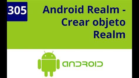 Android Realm by Cap 237 Tulo 305 Android Bases De Datos Realm Crear Un