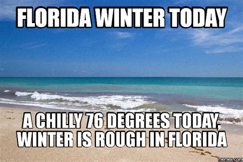 Funny Florida Memes - florida winter today a chilly 76 degrees today winter is