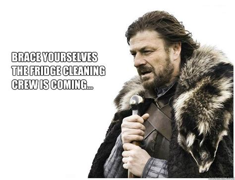 brace yourselves meme brace yourselves the fridge cleaning crew is coming