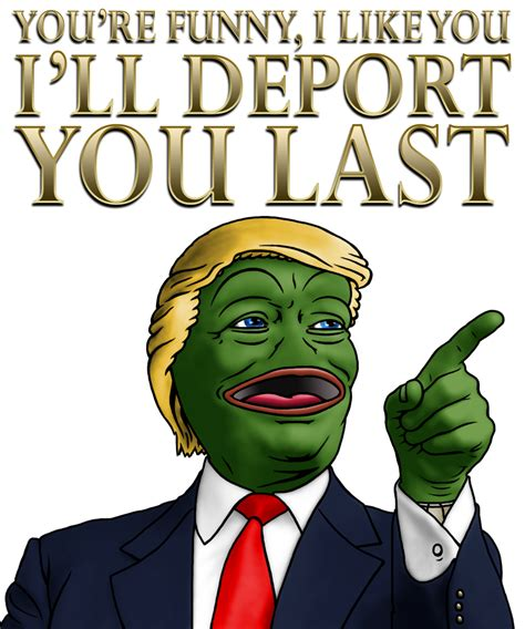 Trump Pepe Memes - keep it up and maybe i ll give you an h1b donald trump know your meme