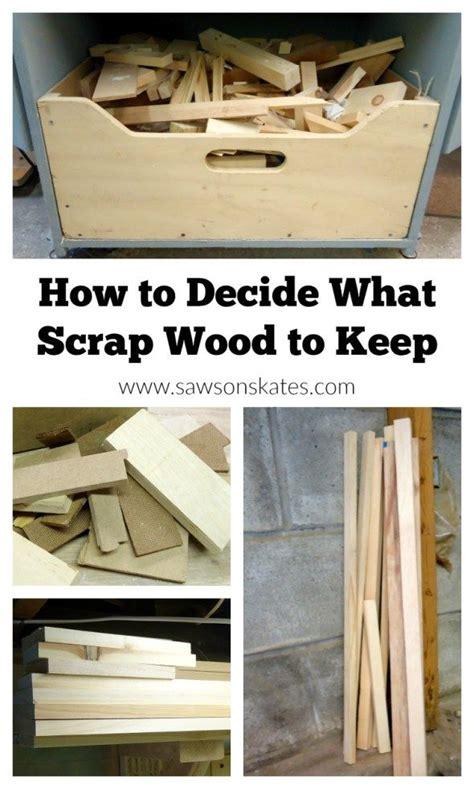 decide  scrap wood   scrap wood
