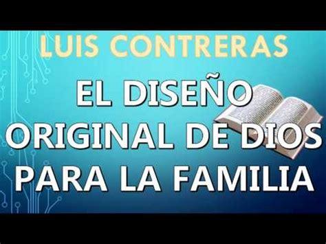 predicas cristianas haciendo la voluntad de dios youtube luis contreras el dise 241 o de dios para la familia