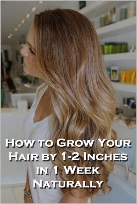 grow hair 3 4 inches in 1 week all natural way to make your hair grow one inch per week