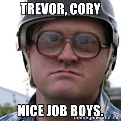 Trevor Meme - trevor cory nice job boys bubbles trailer park boy