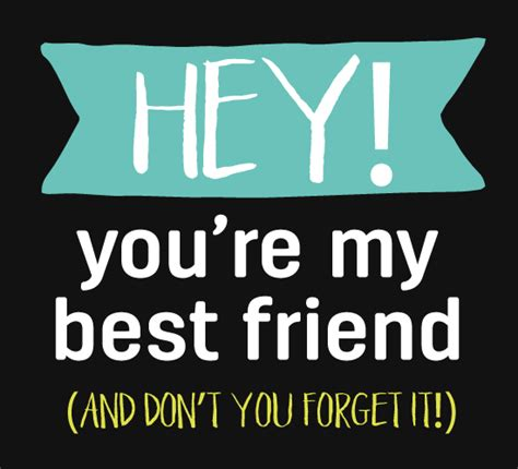 my best friend hey you re my best friend free ecards greeting