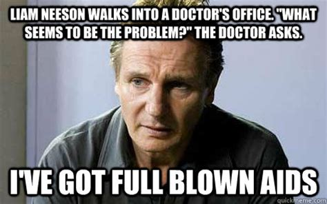 Liam Neeson Memes - liam neeson walks into a doctor s office quot what seems to
