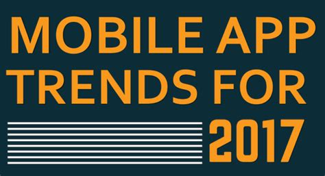 mobile app trends for 2017 mobile app trends for 2017 infographic the sociable
