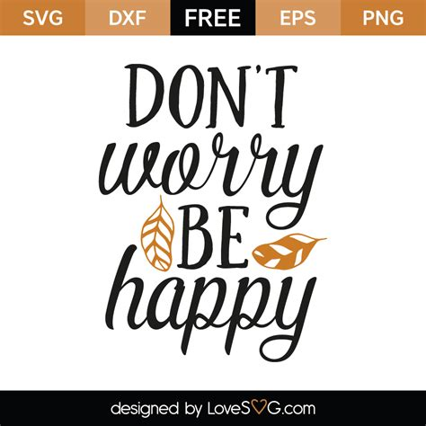 Be Free Be Happy Be Don T Worry Be Happy Lovesvg Com
