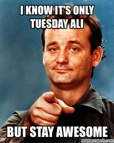 Meme Tuesday - i know it s only tuesday ali