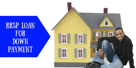 getting a loan for a downpayment on a house rrsp loan for mortgage down payment mortgage broker