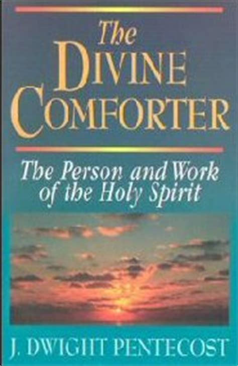 the holy spirit the comforter the divine comforter the person and work of the holy