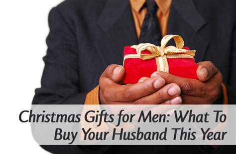 christmas gifts for men what to buy your husband this