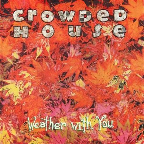 crowded house wiki image crowded house weather with you jpg lyricwikia